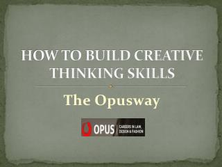 HOW TO BUILD CREATIVE THINKING SKILLS