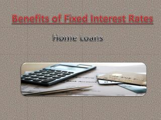 Benefits of Fixed Interest Rates Home Loans