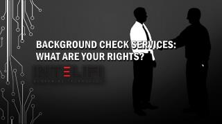 BACKGROUND CHECK SERVICES: WHAT ARE YOUR RIGHTS?