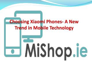 Choosing Xiaomi Phones- A New Trend in Mobile Technology
