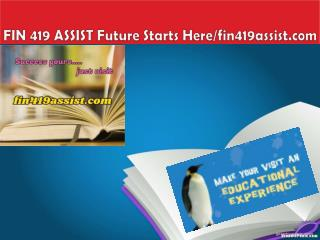 FIN 419 ASSIST Future Starts Here/fin419assist.com