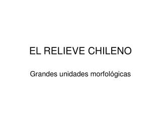 EL RELIEVE CHILENO