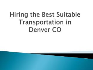 Hiring the Best Suitable Transportation Services in Denver CO
