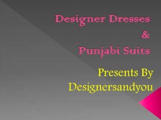 Latest Beautiful Embroidered Designer Dresses & Stylish Punjabi Suits