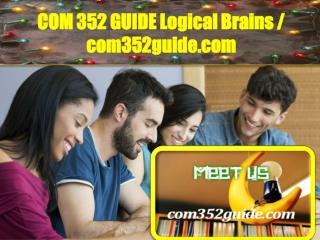 COM 352 GUIDE Logical Brains / com352guide.com