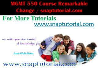 MGMT 550 Course Remarkable Change / snaptutorial.com