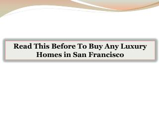 Read This Before To Buy Any Luxury Homes in San Francisco