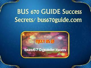 BUS 670 GUIDE Success Secrets/ bus670guide.com