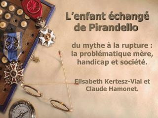 L enfant  chang  de Pirandello