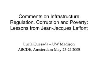 Comments on Infrastructure Regulation, Corruption and Poverty: Lessons from Jean-Jacques Laffont