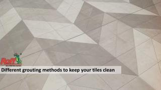 Different grouting methods to keep your tiles clean