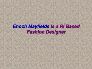 Enoch Mayfields is a RI Based Fashion Designer