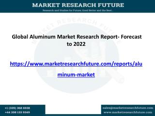 Global Aluminum Market is expected to reach USD 145.10 billion by 2022