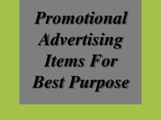 Promotional Advertising Items For Best Purpose
