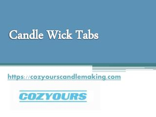 Candle Wick Tabs - Cozyourscandlemaking.com