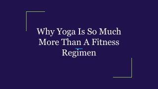 Why Yoga Is So Much More Than A Fitness Regimen