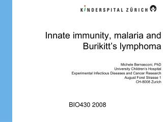 Innate immunity, malaria and Burikitt s lymphoma  Michele Bernasconi, PhD University Children s Hospital Experimental In