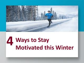 4 Ways to Stay Motivated this Winter