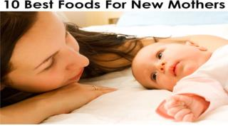 Top 10 Foods for New Mothers