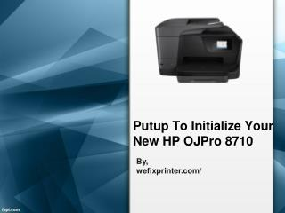 Put-up To Initialize Your New HP OJPro 8710