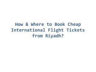 Book Cheap Flight Tickets for International Destinations from Riyadh