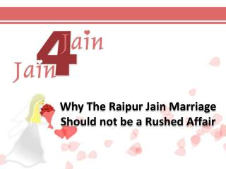 Why The Raipur Jain Marriage Should not be a Rushed Affair