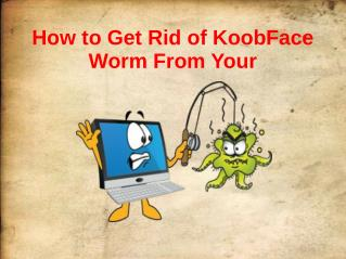 How to get rid of KoobFace Worm from your PC