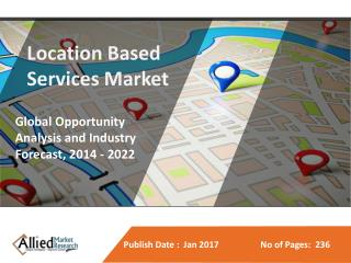 Location Based Services Market Expected to Reach $61,897 Million by 2022, Globally