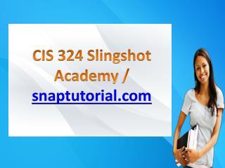 CIS 324 Slingshot Academy / snaptutorial.com