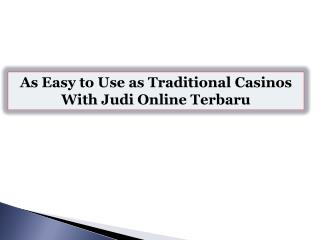 As Easy to Use as Traditional Casinos With Judi Online Terbaru
