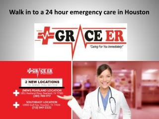 Walk in to a 24 hour emergency care in Houston