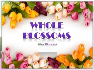 Whole Blossoms  - www.wholeblossoms.com