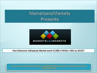 How Electronic Adhesives Market worth 6,085.4 Million USD by 2020?