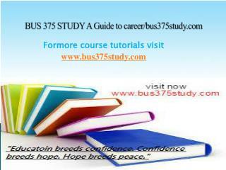 BUS 375 STUDY A Guide to career/bus375study.com