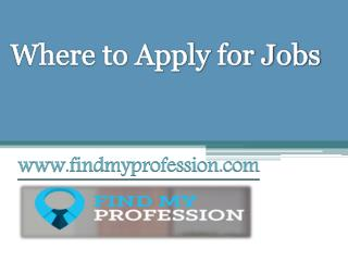 Where to Apply for Jobs - www.findmyprofession.com