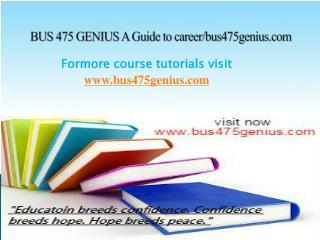 BUS 475 GENIUS A Guide to career/bus475genius.com