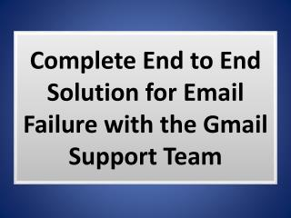 Complete End to End Solution for Email Failure with the Gmail Support Team