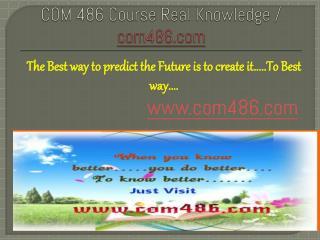 COM 486 Course Real Knowledge / com 486 dotcom