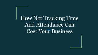 How Not Tracking Time And Attendance Can Cost Your Business