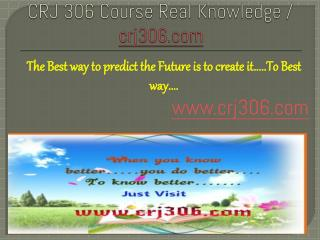 CRJ 306 Course Real Knowledge / crj 306 dotcom