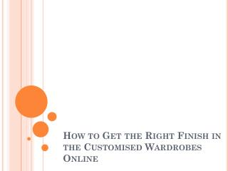 How to Get the Right Finish in the Customised Wardrobes Online