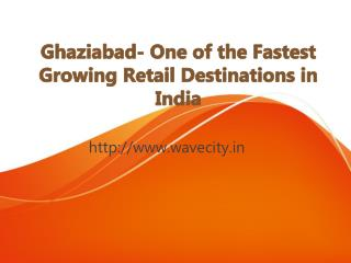 Ghaziabad- One of the Fastest Growing Retail Destinations in India
