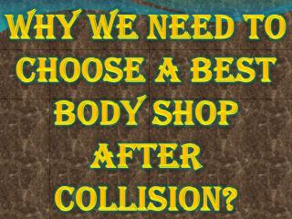 Why We Need to Choose a Best Body Shop After Collision?