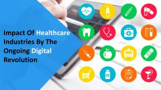Impact Of Healthcare Industries By The Ongoing Digital Revolution