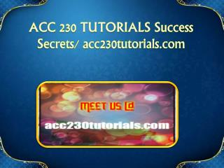 ACC 230 TUTORIALS Success Secrets/ acc230tutorials.com