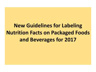 New Guidelines for Labeling Nutrition Facts on Packaged Foods and Beverages for 2017
