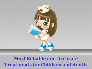 Most Reliable and Accurate Treatments for Children and Adults