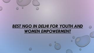 Best NGO in Delhi for Youth and Women Empowerment