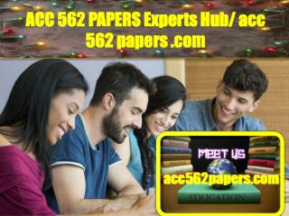 ACC 562 PAPERS Experts Hub/ acc562papers.com