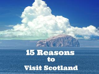 15 Reasons to Visit Scotland